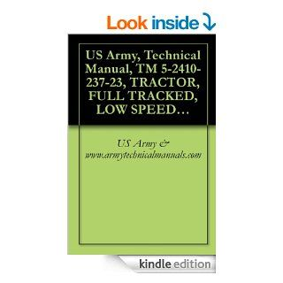 US Army, Technical Manual, TM 5 2410 237 23, TRACTOR, FULL TRACKED, LOW SPEED DIESEL ENGINE DRIVEN, MEDIUM DRAWBAR PULL TRACTOR WITH RIPPER (NSN 2410 01 223 0350)(EIC EBV) CATERPILLAR MODEL D7G   Kindle edition by US Army & www.armytechnicalmanuals.c