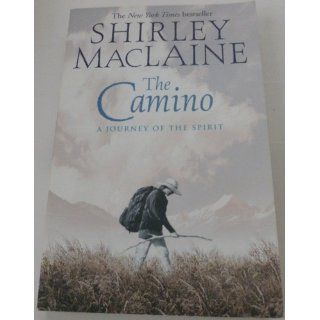 The Camino: A Journey of the Spirit: Shirley MacLaine: 9780743400732: Books
