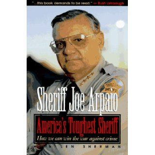 America's Toughest Sheriff: How We Can Win the War Against Crime: Sheriff Arpaio: 9781565302020: Books