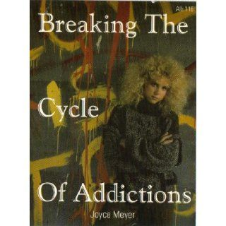 Breaking the Cycle of Addictions (2 CASSETTE TAPES, ALB116) JOYCE MEYER Books