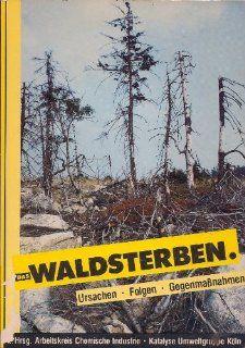 Das Waldsterben. Ursachen, Folgen, Gegenma�nahmen: Arbeitskreis Chemische Industrie K�ln, Katalyse Umweltgruppe K�ln, Carl Amery, Wolf Broda, Hans Magnus. Enzensberger: Bücher