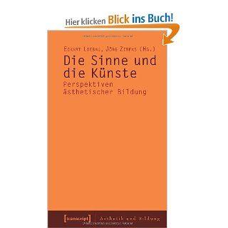 Die Sinne und die K�nste: Perspektiven �sthetischer Bildung: Eckart Liebau, J�rg Zirfas: Bücher