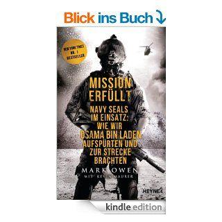 Mission erf�llt Navy Seals im Einsatz Wie wir Osama bin Laden aufsp�rten und zur Strecke brachten eBook Mark Owen, Kevin Maurer Kindle Shop