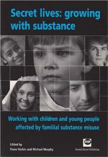 Secret lives growing with substance Working with children and young people affected by familial substance misuse Fiona Harbin, Michael Murphy 9781903855669 Books