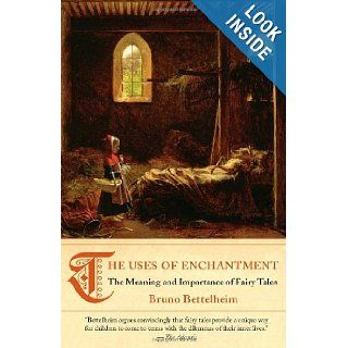 The Uses of Enchantment The Meaning and Importance of Fairy Tales Bruno Bettelheim 9780307739636 Books