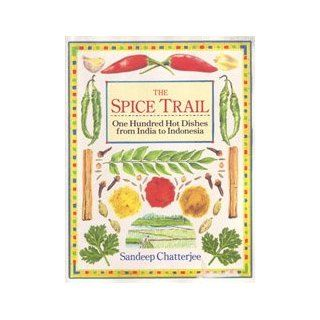 The Spice Trail: One Hundred Hot Dishes from India to Indonesia: Sandeep Chatterjee, Helen Semmler: 9780898157819: Books