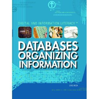 Databases: Organizing Information (Digital & Information Literacy): Greg Roza: 9781435894266: Books
