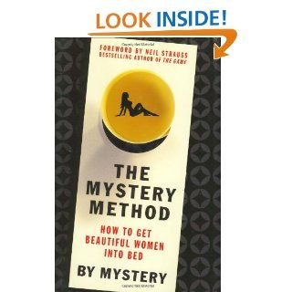 The Mystery Method: How to Get Beautiful Women Into Bed: Mystery, Chris Odom, Eric von Markovik., Neil Strauss: 9780312360115: Books
