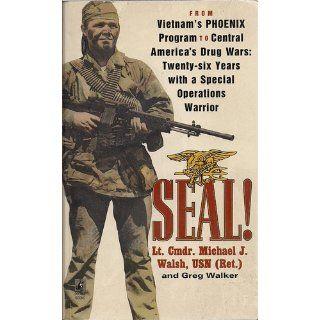SEAL!: From Vietnam's Phoenix Program to Central America's Drug Wars: Michael J. Walsh: 9780671868536: Books