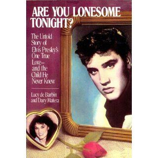 Are You Lonesome Tonight? The Untold Story of Elvis Presley's One True Love and the Child He Never Knew: Dary Matera, Lucy de Barbin: 9780394558424: Books
