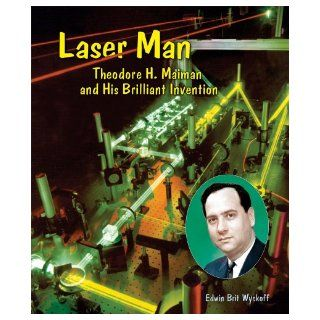 Laser Man Theodore H. Maiman and His Brilliant Invention (Genius at Work Great Inventor Biographies) Edwin Brit Wyckoff 9780766028487  Kids' Books