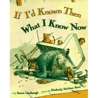 If I'd Known Then What I Know Now: Reeve Lindbergh: 9780670853519:  Kids' Books