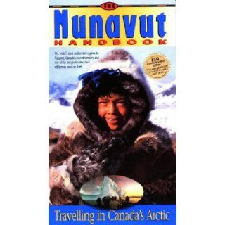 Nunavut Handbook Traveling in Canada's Arctic Marion Soubliee 9781550365870 Books
