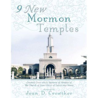 9 New Mormon Temples: Counted Cross stitch Patterns of Temples of The Church of Jesus Christ of Latter day Saints: Jean D. Crowther: 9780882908274: Books