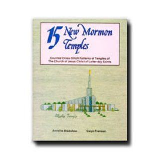 15 New Mormon Temples: Counted Cross Stitch Patterns of Temples of the Church of Jesus Christ of Latter Day Saints: Annette Bradshaw, Gwyn Franson: 9780882902432: Books
