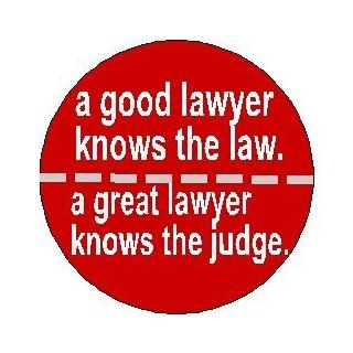 "A GOOD LAWYER KNOWS THE LAW   A GREAT LAWYER KNOWS THE JUDGE 1.25"" Pinback Button Badge / Pin"