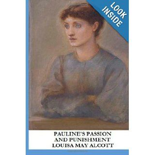 Pauline's Passion and Punishment: Louisa May Alcott: 9781490315003: Books