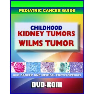 Wilms Tumor (WT) and Other Childhood Kidney Tumors Pediatric Cancer Guide to Symptoms, Diagnosis, Treatment, Prognosis, Clinical Trials (DVD ROM) Medical Ventures Press 9781422054192 Books