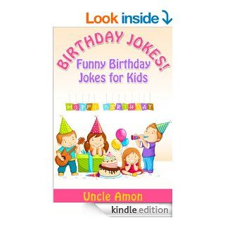 Happy Birthday Jokes! Funny Happy Birthday Jokes for Kids: Happy Birthday Joke Books for Children (Funny and Hilarious Joke Book for Kids)   Kindle edition by Uncle Amon, Happy Birthday, Joke Books for Kids. Children Kindle eBooks @ .