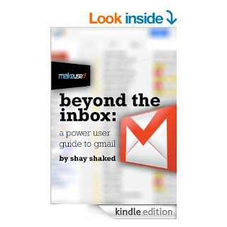 Beyond the Inbox The Power User Guide to Gmail eBook Shay Shaked Kindle Store
