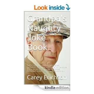 Grandpa's Naughty Joke Book: Hilarious jokes, great quotations and funny stories.   Not your average joke book (Carey Erichson Joke Books 4) eBook: Carey Erichson: Kindle Store