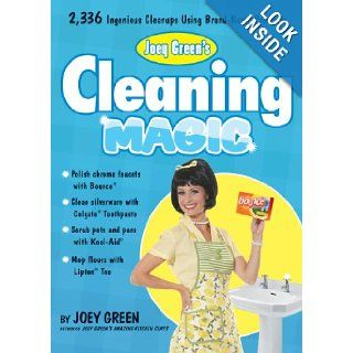 Joey Green's Cleaning Magic 2, 336 Ingenious Cleanups Using Brand Name Products Joey Green Books