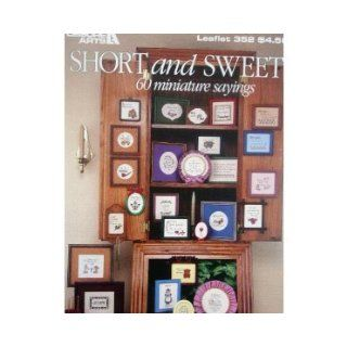 SHORT AND SWEET 60 Miniature Sayings  Counted Cross Stitch Patterns   Leaflet #352   Leasure Arts: Leisure Arts: Books