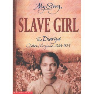 Slave Girl: The Diary of Clotee, Virginia, USA 1859 (My Story): Patricia C. McKissack: 9780439981866: Books