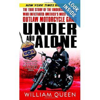 Under and Alone: The True Story of the Undercover Agent Who Infiltrated America's Most Violent Outlaw Motorcycle Gang: William Queen: 9780345487520: Books