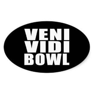 Funny Bowling Quotes Jokes : Veni Vidi Bowl Oval Sticker