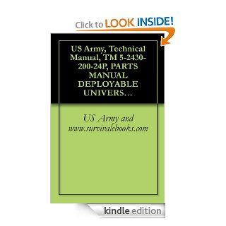 US Army, Technical Manual, TM 5 2430 200 24P, PARTS MANUAL DEPLOYABLE UNIVERSAL COMBAT EARTHMOVER (DEUCE) 30/30 (MODEL DV100) NSN: 2430 01 423 2819) PIN: 7RR00003 UP (MACHINE) 4CW00222 UP (ENGINE) eBook: US Army and www.survivalebooks Kindle Store