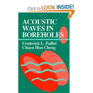 Acoustic Waves in Boreholes (Telford Press S): Frederick L. Paillet, Chuen Hon Cheng: 9780849388903: Books