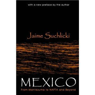 Mexico: From Montezuma to Nafta, Chiapas, and Beyond (9780765806529): Jaime Suchlicki: Books