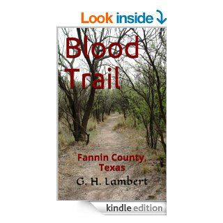 Blood Trail (Fannin County, Texas Book 1)   Kindle edition by G. H. Lambert. Literature & Fiction Kindle eBooks @ .