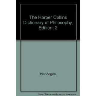 The Harper Collins Dictionary of Philosophy, Edition: 2: Petr Angels: Books
