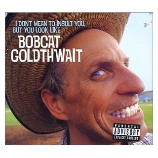 I Don't Mean to Insult You, But You Look Like Bobcat Goldthwait: Music