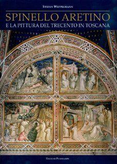 Spinello Aretino e la pittura del Trecento in Toscana (9788859608776) Stefan Weppelmann Books