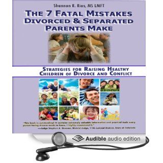 The 7 Fatal Mistakes Divorced and Separated Parents Make: Strategies for Raising Healthy Children of Divorce and Conflict (Audible Audio Edition): Shannon R. Rios, Caroline Miller: Books
