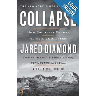 Collapse: How Societies Choose to Fail or Succeed: Revised Edition (9780143117001): Jared Diamond: Books