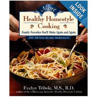 More Healthy Homestyle Cooking Family Favorites You'll Make Again And Again Evelyn Tribole 9781579541170 Books