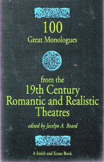 100 Great Monologues from the 19th Century Romantic and Realistic Theatres (Monologue Audition Series) (9781880399613): Jocelyn A. Beard: Books