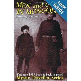 Men and Gods in Mongolia The Third Book in Our Mystic Traveller Series Henning Haslund, Elizabeth Sprigge, Claude Napier 9780932813152 Books