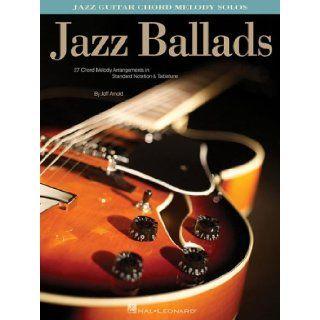 Jazz Ballads: Jazz Guitar Chord Melody Solos: Jeff Arnold: 0073999959444: Books