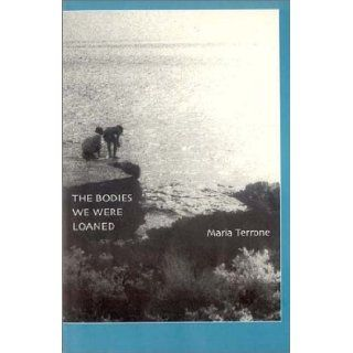 The Bodies We Were Loaned (9780915380497) Maria Terrone Books