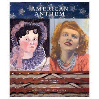 American Anthem Masterworks from the American Folk Art Museum Stacy C. Hollander, Brook Davis Anderson 9780810967403 Books