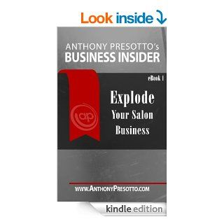 Explode Your Salon Business eBook: Anthony Presotto: Kindle Store