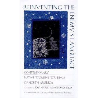 Reinventing the Enemy's Language: Contemporary Native Women's Writing of North America: Joy Harjo, Gloria Bird, Patricia Blanco, Beth Cuthand, Valerie Martinez: 9780393040296: Books