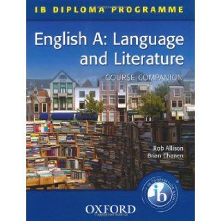 IB Diploma Course Companion: English A Language and Literature (IB Diploma Programme) (9780199135424): Rob Allison, Brian Chanen: Books