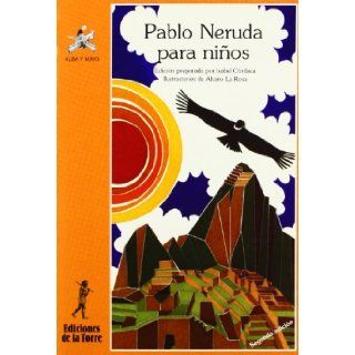 Pablo Neruda Para Ninos/ Pablo Nerudo for Children (Alba Y Mayo) (Spanish Edition): Isabel Cordoba, Alvaro La Rosa: 9788486587307:  Children's Books