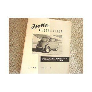 Isetta restoration A guide for restoring the BMW Isetta 300 US export sliding window model John Jensen 9780962996306 Books